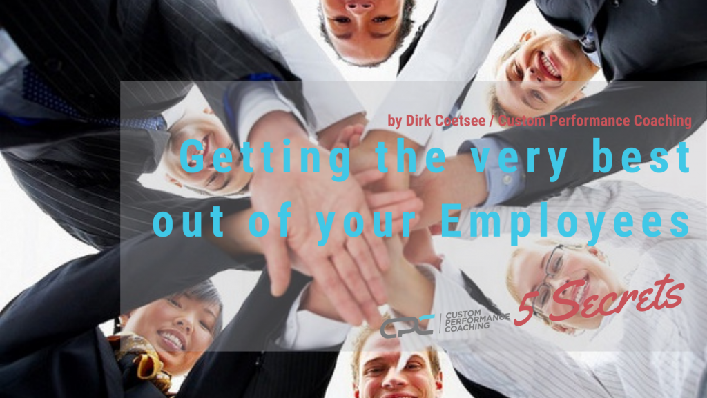 5 Secrets to Getting the very Best out of Your Employees